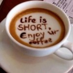 Life is short coffee
